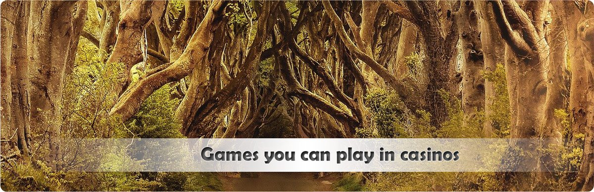 Games you can play in casinos